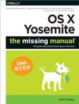 OS X Yosemite: The Missing Manual David Pogue 9781491947166