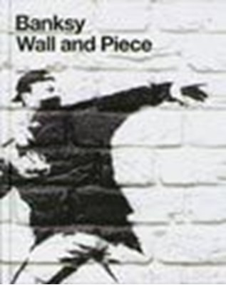 Wall and Piece Banksy 9783939566090