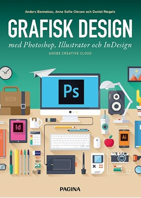 Grafisk design med Photoshop, Illustrator och InDesign Anders Bennekou, Anne Sofie Olesen, Daniel Riegels 9789163615610