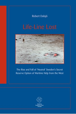 Life-Line Lost : the rise and fall of neutral Sweden's secret reserv option Robert Dalsjö 9789173350037