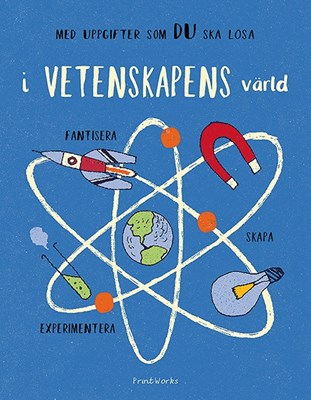 I vetenskapens värld: experimentera, fantisera, skapa London Science Museum 9789163612527