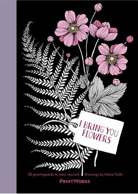 I Bring You Flowers : 20 Greeting Cards to Color Maria Trolle 9789163612701