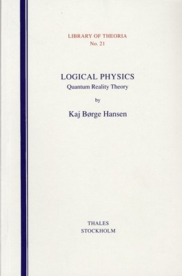 Logical Physics - Quantum Reality Theory Kaj Börge Hansen 9789187172731