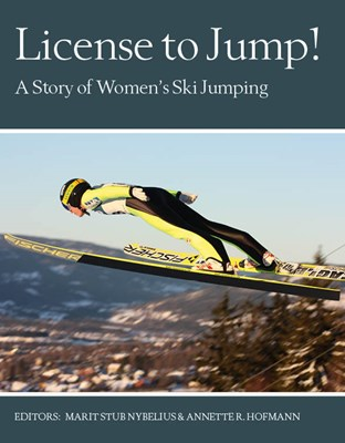 License to jump! : a story of women´s ski jumping Marit Stub Nybelius, Annette R. Hofman 9789186581350