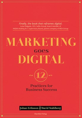 Marketing goes digital : 12 Practices for business success David Ståhlberg, Johan Eriksson 9789188193902