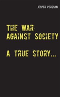 The War Against Society : A true story... Jesper Persson 9789177859826