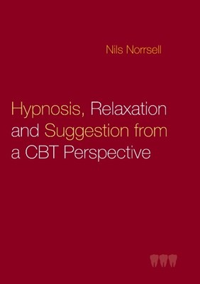 Hypnosis, relaxation and suggestion from a CBT perspective : Hypnosis, rela Nils Norrsell 9789177853015