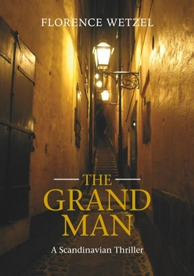 The Grand man : a Scandinavian thriller Florence Wetzel 9789177859734