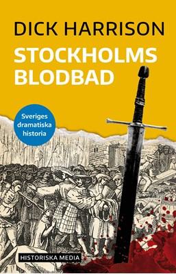 Stockholms blodbad Dick Harrison 9789177890515