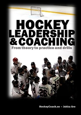 Hockey leadership and coaching : from theory to practice and drills Jukka Aro 9789174637045