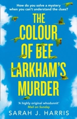 The Colour of Bee Larkhams Murder Sarah J. Harris 9780008256395
