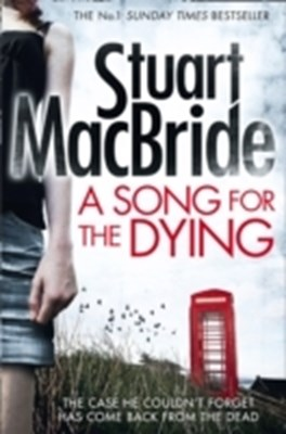 A Song For The Dying Stuart Macbride 9780007560486