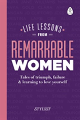 Life Lessons from Remarkable Women Stylist Magazine 9780241322826