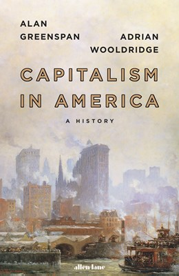 Capitalism in America Alan Greenspan, Adria Wooldridge 9780241365908