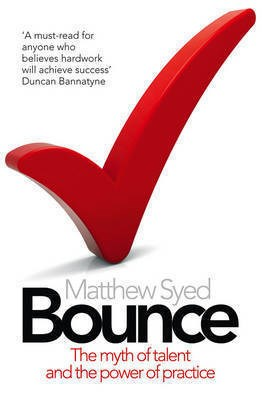 Bounce: The Myth of Talent and the Power of Practice Matthew Syed 9780007350544