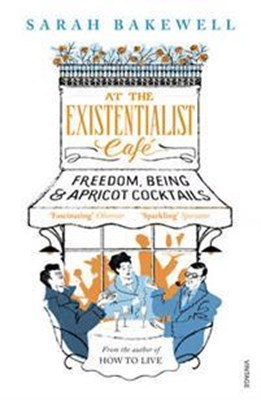 At The Existentialist Café Sarah Bakewell 9780099554882