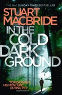 In the Cold Dark Ground Stuart Macbride 9780008171353