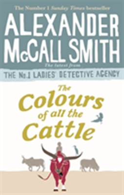 The Colours of all the Cattle Alexander McCall Smith 9780349143279