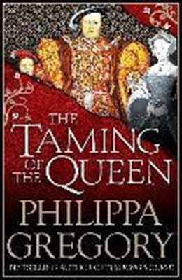 The Taming of the Queen Philippa Gregory 9781471152429