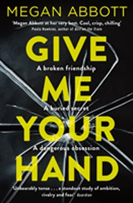 Give Me Your Hand Megan Abbott 9781509855698