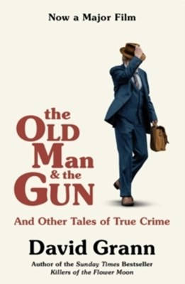 The Old Man and the Gun David Grann 9781471181665