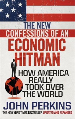 The New Confessions of an Economic Hit Man John Perkins 9781785033858