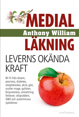 Medial läkning : leverns okända kraft Anthony William 9789188633309