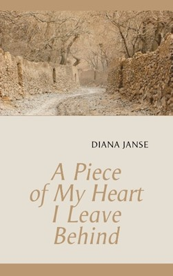 A piece of my heart I leave behind Diana Janse 9789178517152
