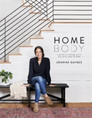 Homebody:  A Guide to Creating Spaces You Never Want to Leave Joanna Gaines 9780062801975