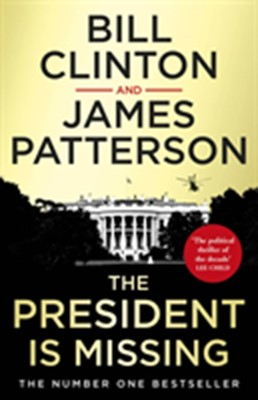 The President is Missing Patterson President Bill, Bill Clinton, James Patterson 9781787460188