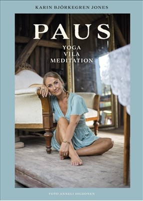 Paus : yoga, vila, meditation Karin Björkegren Jones 9789155266035