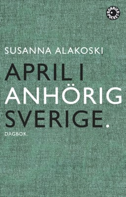 April i anhörigsverige Susanna Alakoski 9789174295184