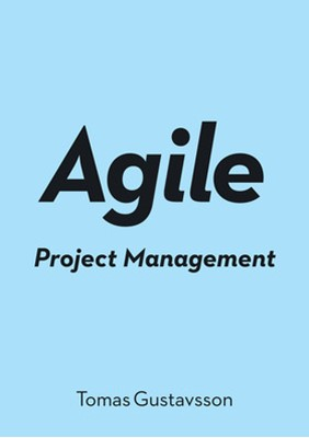 Agile Project Management Tomas Gustavsson 9789152357439