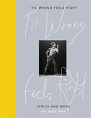 'Til Wrong Feels Right Iggy Pop 9780241399873