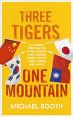 Three Tigers, One Mountain Michael Booth 9781910702956