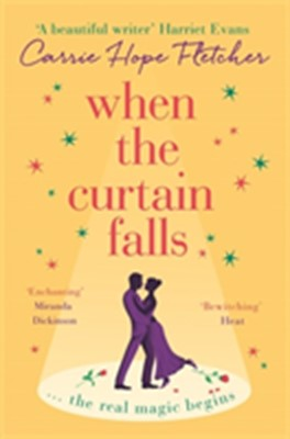 When the Curtain Falls Carrie Hope Fletcher 9780751571233