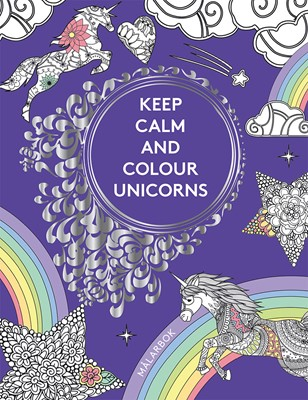 Keep calm and colour unicorns : målarbok  9789177839385