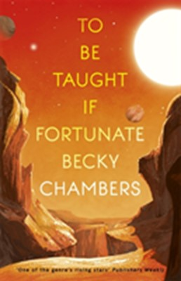 To Be Taught, If Fortunate Becky Chambers 9781473697188