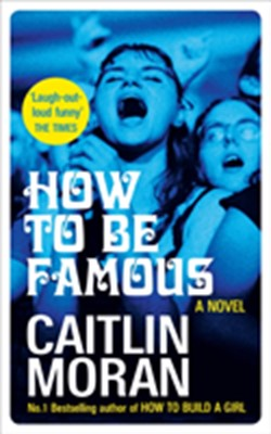 How to be Famous Caitlin Moran 9780091956721