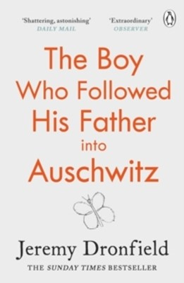 The Boy Who Followed His Father into Auschwitz Jeremy Dronfield 9780241359174