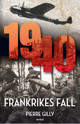 1940 : Frankrikes fall Pierre Gilly 9789187777882