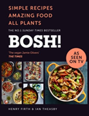 BOSH!: Simple Recipes. Amazing Food. All Plants. Ian Theasby 9780008262907