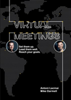 Virtual Meetings : set them up. Lead them well. Reach your goals. Mike Darmell, Antoni Lacinai 9789176994726