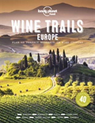 Wine Trails of Europe 1 Lonely Planet 9781788689465