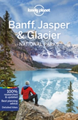 Banff, Jasper and Glacier National Parks LP Lonely Planet 9781786575920