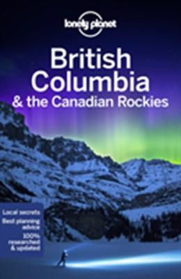 British Columbia & the Canadian Rockies LP Lonely Planet 9781787013650