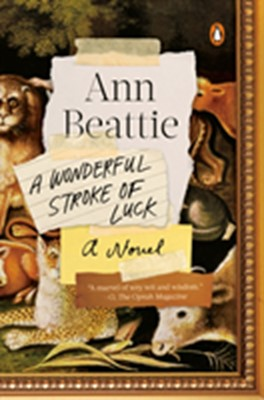 A Wonderful Stroke of Luck Ann Beattie 9780525557364
