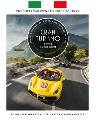 Gran Turismo : the supercar owners guide to Italy Peter M Ternström, Peter M. Ternström 9789151939971