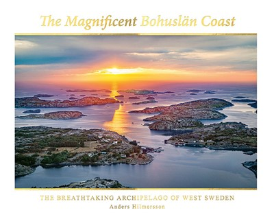 The magnificent Bohuslän coast: the breathtaking archipelago of West Sweden Anders Hilmersson 9789179851408