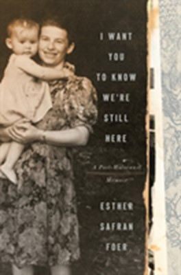 I Want You to Know We're Still Here Esther Safran Foer 9780593236697